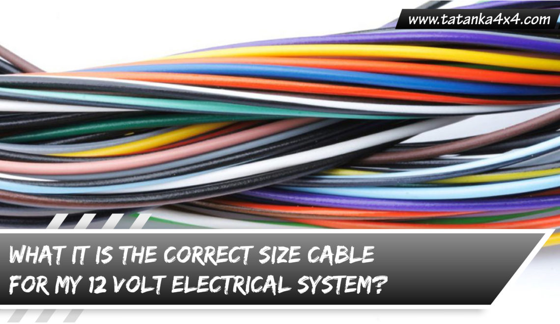 What it is the correct size cable for my 12 volt electrical system?